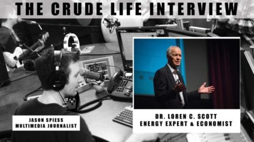 The Crude Life Interview: Dr. Loren C. Scott, Energy Expert and Economist