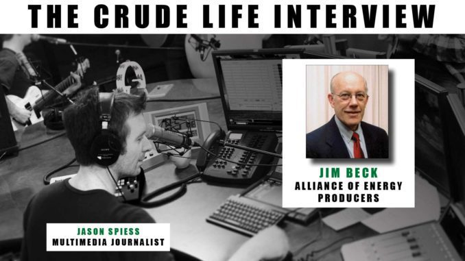 The Crude Life Interview: Jim Beck, Alliance of Energy Producers