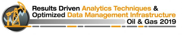 Results Driven Analytics Techniques & Optimized Data Management Infrastructure Oil & Gas 2019